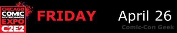 C2E2 2013 - Day Separator - Friday April 26