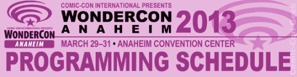WonderCon Anaheim 2013 - Programming Schedule - Header - Comic-Con International - WC2013 - Panels