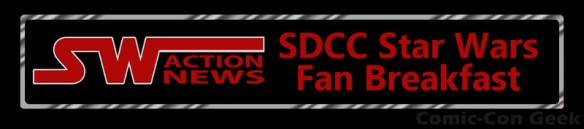 Star Wars Action News - San Diego Comic-Con - Star Wars Fan Breakfast - SDCC - Header