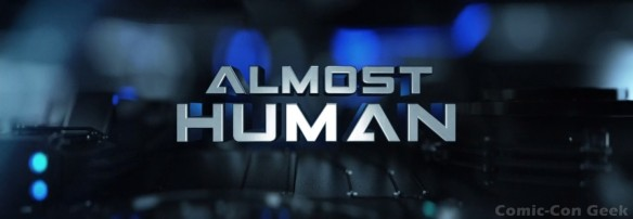Almost Human - Fox - Bad Robot - Warner Bros. - Karl Urban - Michael Ealy - Minka Kelly - Header